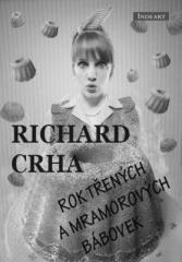 Richard Crha: Rok třených a mramorových bábovek. Klikněte pro více informací.