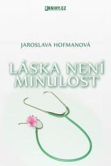 Jaroslava Hofmanová: Láska není minulost. Klikněte pro více informací.