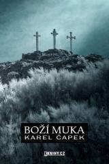 Karel Čapek: Boží muka. Klikněte pro více informací.