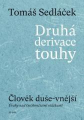 Tomáš Sedláček: Druhá derivace touhy: Člověk duše-vnější. Klikněte pro více informací.