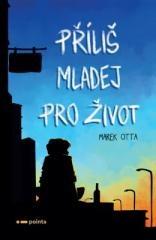 Marek Otta: Příliš mladej pro život. Klikněte pro více informací.