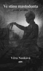 Věra Nosková: Ve stínu mastodonta. Klikněte pro více informací.