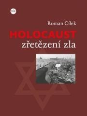 Roman Cílek: Holocaust – zřetězení zla. Klikněte pro více informací.