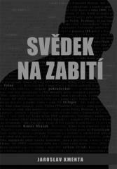 Jaroslav Kmenta: Svědek na zabití. Klikněte pro více informací.