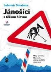 Ľubomír Smatana: Jánošíci s těžkou hlavou. Klikněte pro více informací.