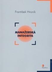 František Hroník: Manažerská integrita. Klikněte pro více informací.