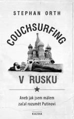 Stephan Orth: Couchsurfing v Rusku, aneb, Jak jsem málem začal rozumět Putinovi. Klikněte pro více informací.
