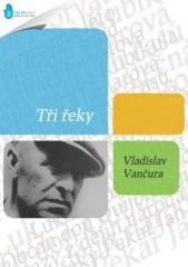 Vladislav Vančura: Tři řeky. Klikněte pro více informací.