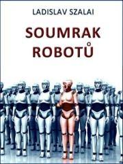 Ladislav Szalai: Soumrak robotů. Klikněte pro více informací.