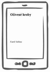 Karel Sabina: Oživené hroby. Klikněte pro více informací.