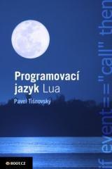 Pavel Tišnovský: Programovací jazyk Lua. Klikněte pro více informací.