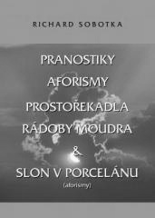 Richard Sobotka: Pranostiky, aforismy, prostořekadla a rádoby moudra. Klikněte pro více informací.