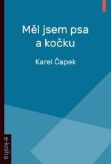 Karel Čapek: Měl jsem psa a kočku. Klikněte pro více informací.