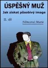 Marie Němcová: Úspěšný muž Jak získat působivý image. Klikněte pro více informací.