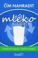 kolektiv autorů Vitalia.cz: Čím nahradit mléko: rostlinné nápoje včetně receptů. Klikněte pro více informací.