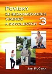 Jan Kučera: Povídky ze seznamovacích víkendů a dovolených 3. Klikněte pro více informací.