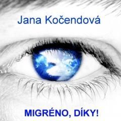 Jana Kočendová: Migréno, díky!. Klikněte pro více informací.