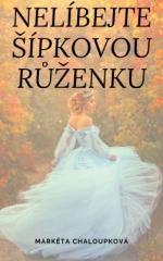 Markéta Chaloupková: Nelíbejte Šípkovou Růženku. Klikněte pro více informací.
