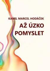 Kamil Marcel Hodáček: Až úzko pomyslet. Klikněte pro více informací.