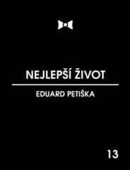 Petiška Eduard: Nejlepší život. Klikněte pro více informací.