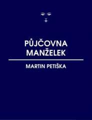 Martin Petiška: Půjčovna manželek. Klikněte pro více informací.