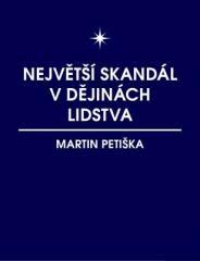 Martin Petiška: Největší skandál v dějinách lidstva. Klikněte pro více informací.