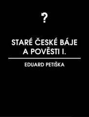 Eduard Petiška: Staré české báje a pověsti 1. Klikněte pro více informací.