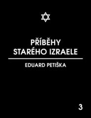 Eduard Petiška: Příběhy starého Izraele. Klikněte pro více informací.