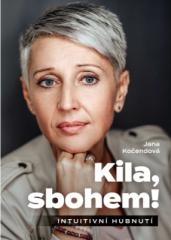 Jana Kočendová: Kila, sbohem!. Klikněte pro více informací.