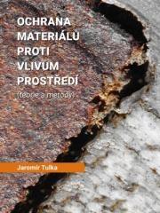 Jaromír Tulka: Ochrana materiálů proti vlivům prostředí. Klikněte pro více informací.
