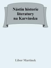 Libor Martinek: Nástin historie literatury na Karvinsku. Klikněte pro více informací.
