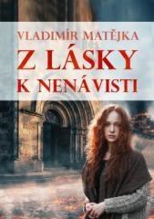Vladimír Matějka: Z lásky k nenávisti. Klikněte pro více informací.