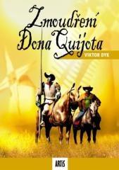 Viktor Dyk: Zmoudření Dona Quijota. Klikněte pro více informací.