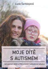 Lucie Šarközyová: Moje dítě s autismem. Klikněte pro více informací.