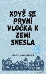 Marie Jakoubková: Když se první vločka k zemi snesla. Klikněte pro více informací.