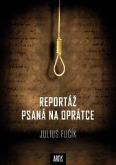 Julius Fučík: Reportáž psaná na oprátce. Klikněte pro více informací.